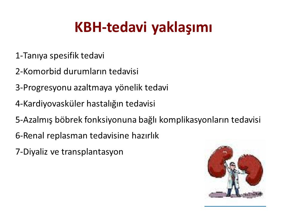 KBH-tedavi yaklaşımı 1-Tanıya spesifik tedavi 2-Komorbid durumların tedavisi 3-Progresyonu azaltmaya yönelik tedavi 4-Kardiyovasküler hastalığın tedav