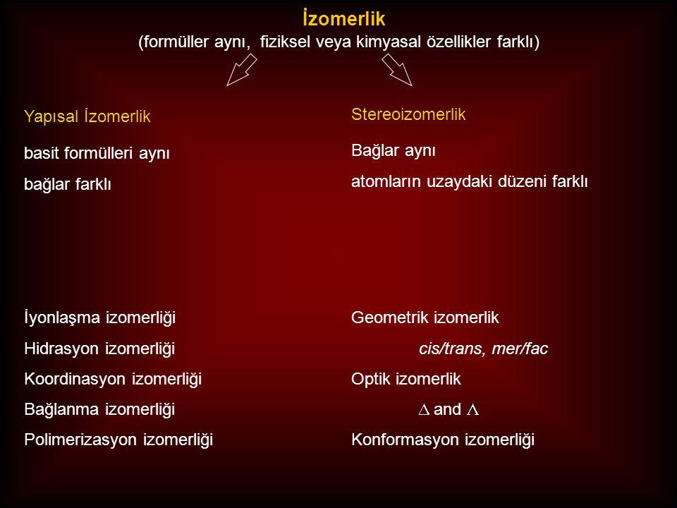 İzomerlik (formüller aynı, fiziksel veya kimyasal özellikler farklı) Yapısal İzomerlik Stereoizomerlik İyonlaşma izomerliği Hidrasyon izomerliği Koord