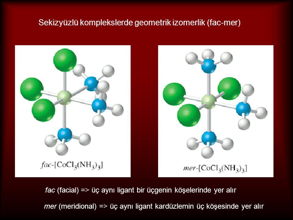 Sekizyüzlü komplekslerde geometrik izomerlik (fac-mer) fac (facial) => üç aynı ligant bir üçgenin köşelerinde yer alır mer (meridional) => üç aynı lig