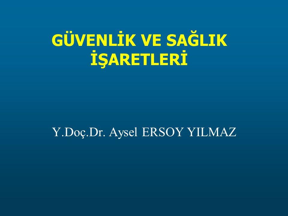 GÜVENLİK VE SAĞLIK İŞARETLERİ Y.Doç.Dr. Aysel ERSOY YILMAZ