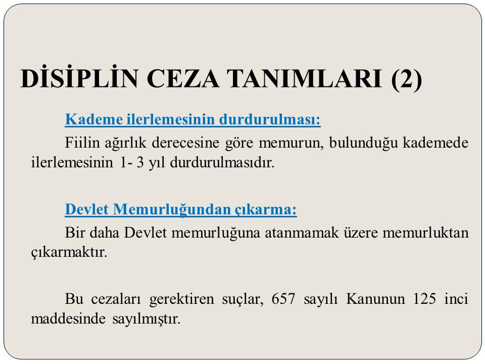 DİSİPLİN CEZA TANIMLARI (2) Kademe ilerlemesinin durdurulması: Fiilin ağırlık derecesine göre memurun, bulunduğu kademede ilerlemesinin 1- 3 yıl durdu