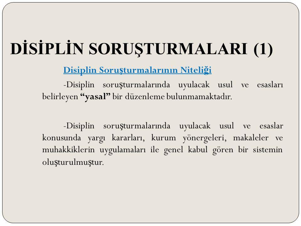 """DİSİPLİN SORUŞTURMALARI (1) Disiplin Soru ş turmalarının Niteli ğ i -Disiplin soru ş turmalarında uyulacak usul ve esasları belirleyen """"yasal"""" bir düz"""
