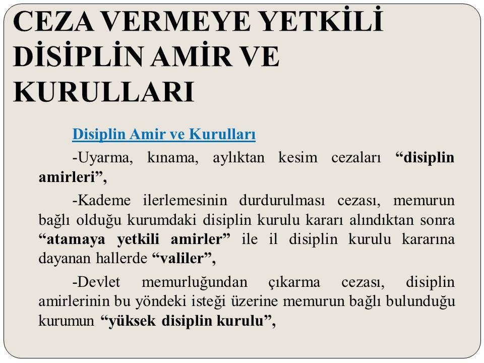 """CEZA VERMEYE YETKİLİ DİSİPLİN AMİR VE KURULLARI Disiplin Amir ve Kurulları -Uyarma, kınama, aylıktan kesim cezaları """"disiplin amirleri"""", -Kademe ilerl"""