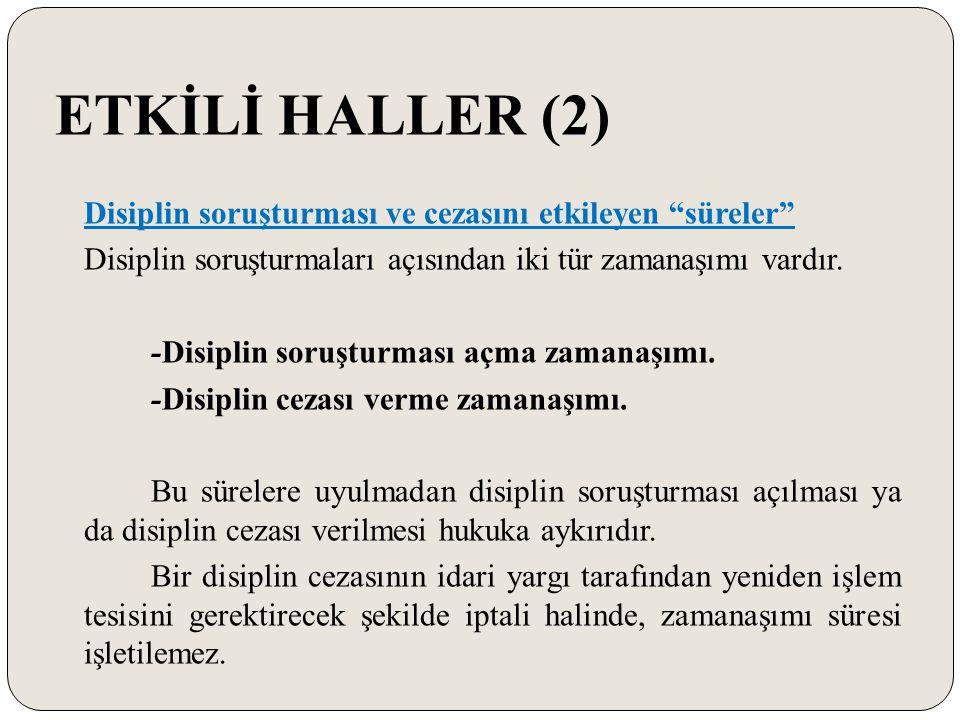 """ETKİLİ HALLER (2) Disiplin soruşturması ve cezasını etkileyen """"süreler"""" Disiplin soruşturmaları açısından iki tür zamanaşımı vardır. -Disiplin soruştu"""