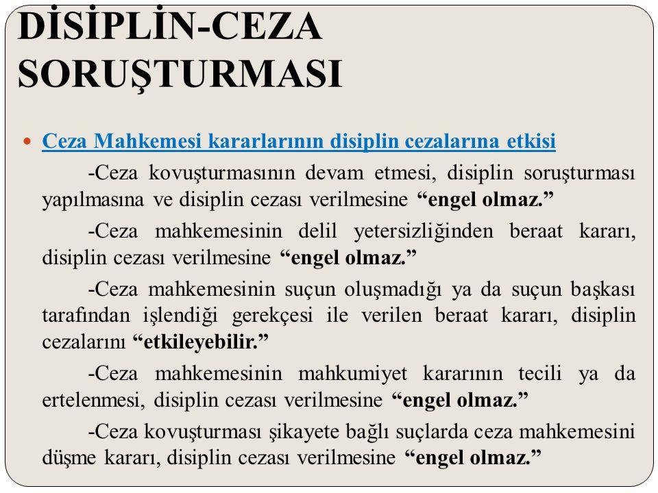 DİSİPLİN-CEZA SORUŞTURMASI Ceza Mahkemesi kararlarının disiplin cezalarına etkisi -Ceza kovuşturmasının devam etmesi, disiplin soruşturması yapılmasın