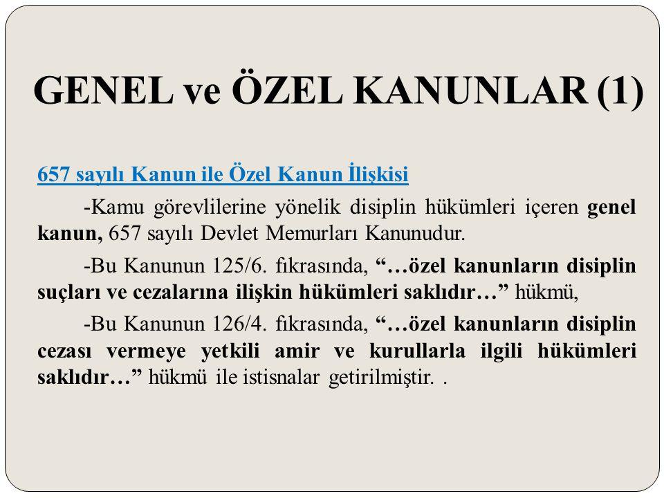 GENEL ve ÖZEL KANUNLAR (1) 657 sayılı Kanun ile Özel Kanun İlişkisi -Kamu görevlilerine yönelik disiplin hükümleri içeren genel kanun, 657 sayılı Devl