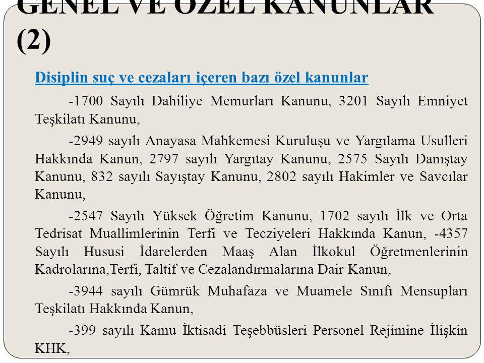 GENEL VE ÖZEL KANUNLAR (2) Disiplin suç ve cezaları içeren bazı özel kanunlar -1700 Sayılı Dahiliye Memurları Kanunu, 3201 Sayılı Emniyet Teşkilatı Ka
