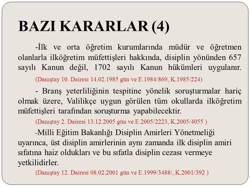 BAZI KARARLAR (4) -İlk ve orta öğretim kurumlarında müdür ve öğretmen olanlarla ilköğretim müfettişleri hakkında, disiplin yönünden 657 sayılı Kanun d