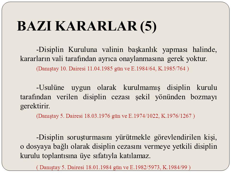 BAZI KARARLAR (5) -Disiplin Kuruluna valinin başkanlık yapması halinde, kararların vali tarafından ayrıca onaylanmasına gerek yoktur. (Danıştay 10. Da