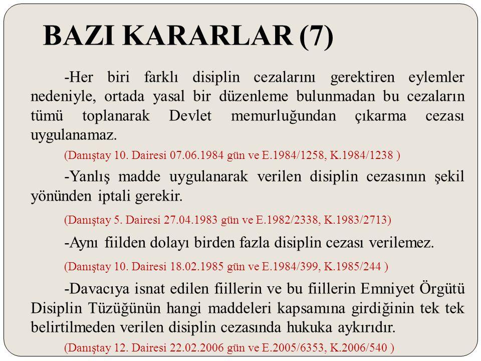BAZI KARARLAR (7) -Her biri farklı disiplin cezalarını gerektiren eylemler nedeniyle, ortada yasal bir düzenleme bulunmadan bu cezaların tümü toplanar