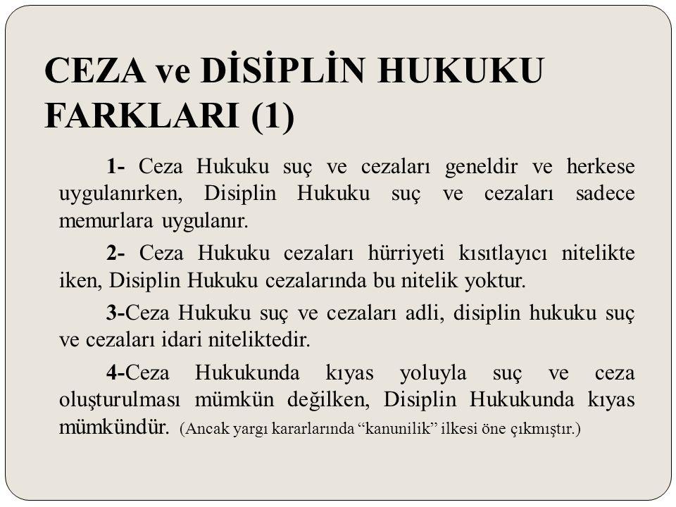 CEZA ve DİSİPLİN HUKUKU FARKLARI (2) 5- Ceza Hukuku suç ve cezaları ile kamu düzeni, Disiplin Hukuku suç ve cezaları ile kurum düzeninin korunması amaçlanmıştır.
