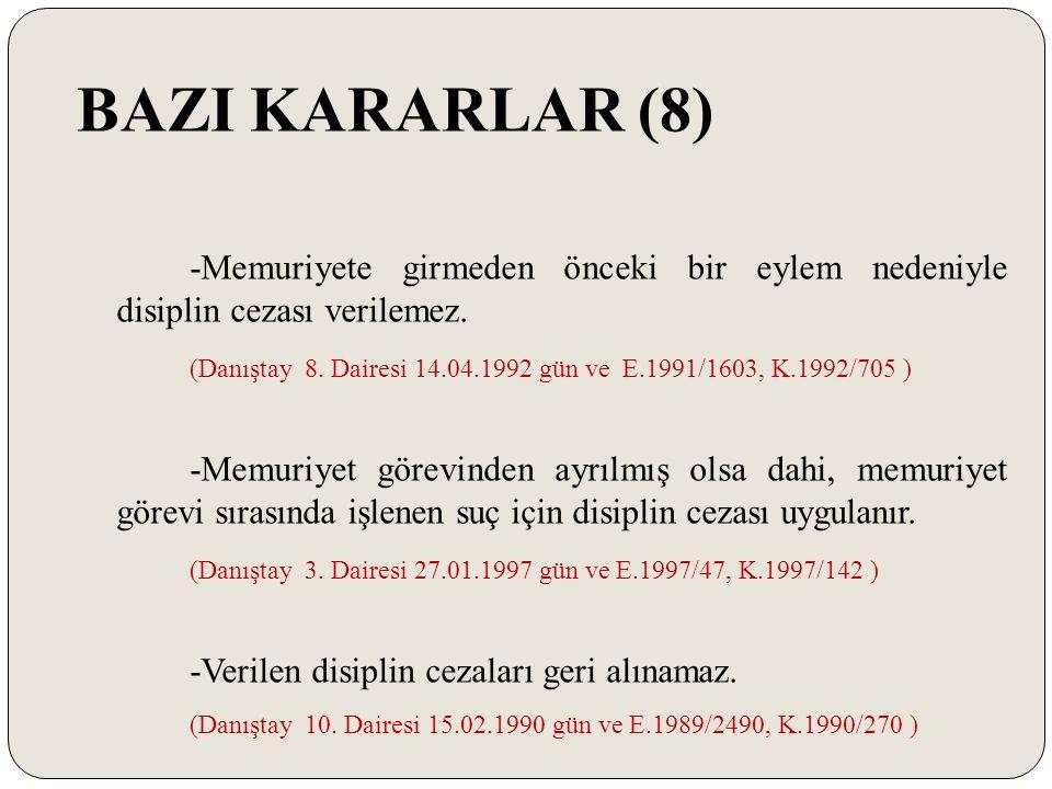 BAZI KARARLAR (8) -Memuriyete girmeden önceki bir eylem nedeniyle disiplin cezası verilemez. (Danıştay 8. Dairesi 14.04.1992 gün ve E.1991/1603, K.199