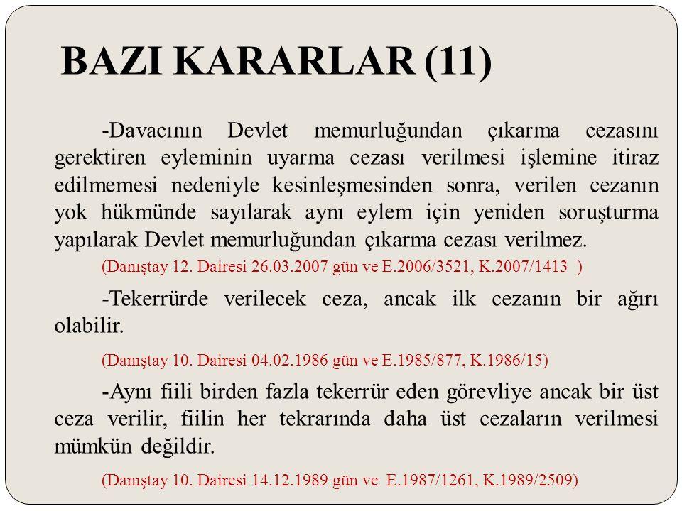 BAZI KARARLAR (11) -Davacının Devlet memurluğundan çıkarma cezasını gerektiren eyleminin uyarma cezası verilmesi işlemine itiraz edilmemesi nedeniyle