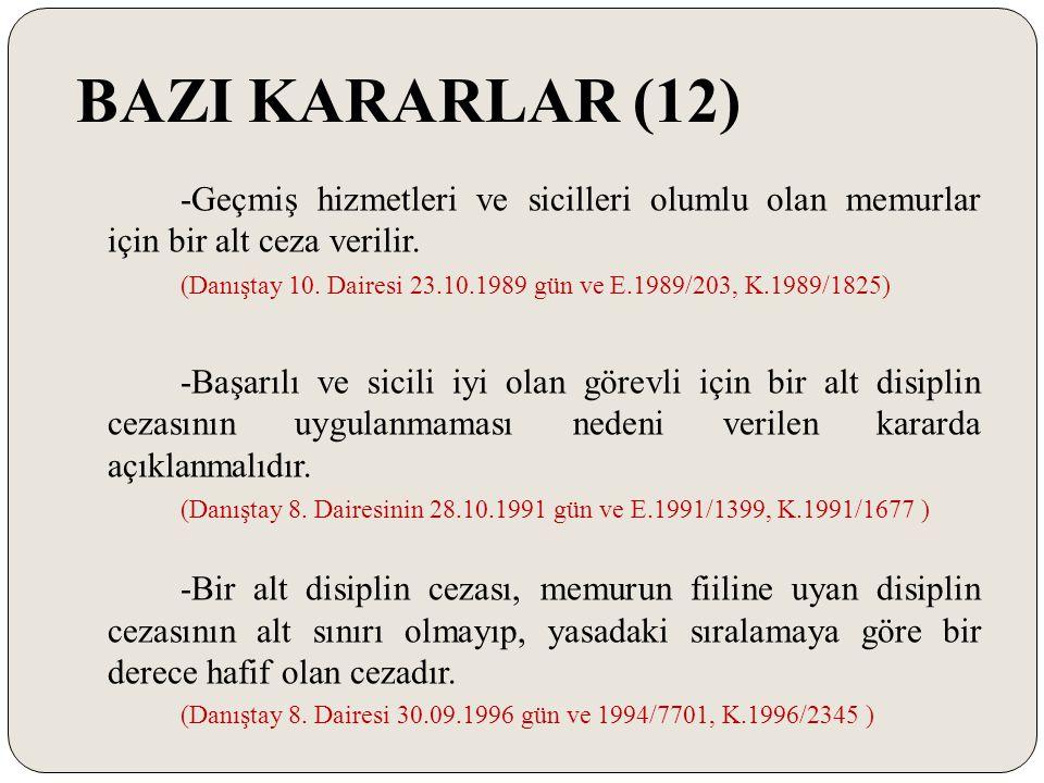 BAZI KARARLAR (12) -Geçmiş hizmetleri ve sicilleri olumlu olan memurlar için bir alt ceza verilir. (Danıştay 10. Dairesi 23.10.1989 gün ve E.1989/203,