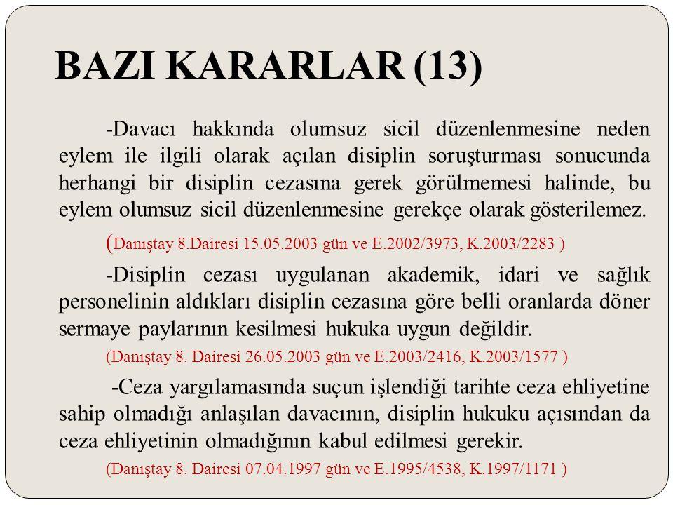 BAZI KARARLAR (13) -Davacı hakkında olumsuz sicil düzenlenmesine neden eylem ile ilgili olarak açılan disiplin soruşturması sonucunda herhangi bir dis