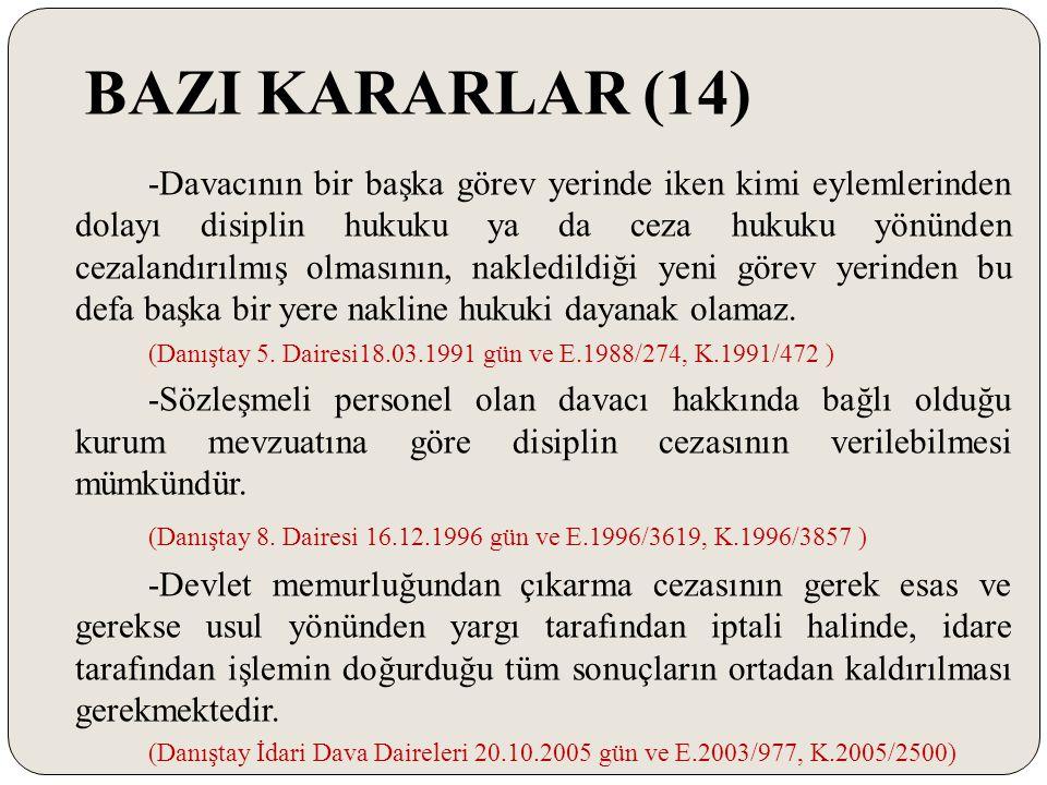 BAZI KARARLAR (14) -Davacının bir başka görev yerinde iken kimi eylemlerinden dolayı disiplin hukuku ya da ceza hukuku yönünden cezalandırılmış olması