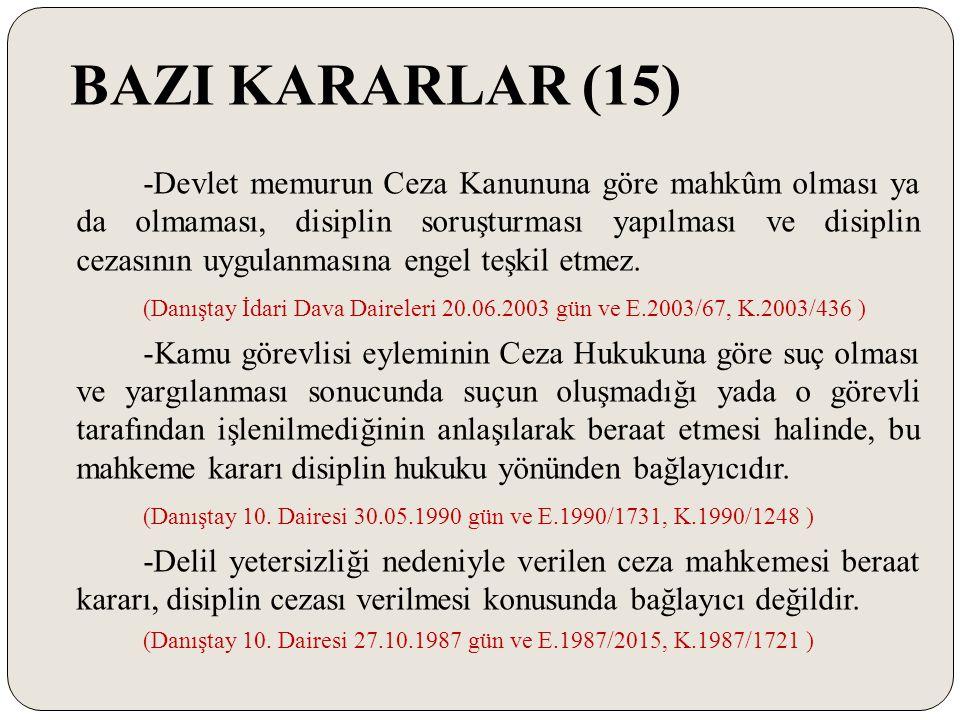 BAZI KARARLAR (15) -Devlet memurun Ceza Kanununa göre mahkûm olması ya da olmaması, disiplin soruşturması yapılması ve disiplin cezasının uygulanmasın