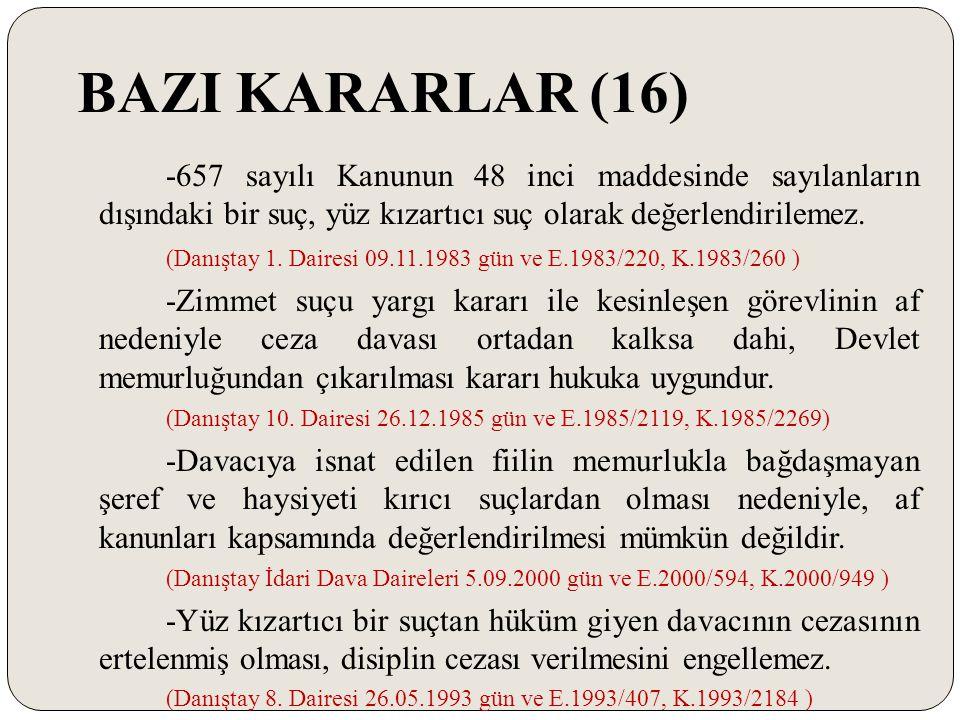 BAZI KARARLAR (16) -657 sayılı Kanunun 48 inci maddesinde sayılanların dışındaki bir suç, yüz kızartıcı suç olarak değerlendirilemez. (Danıştay 1. Dai