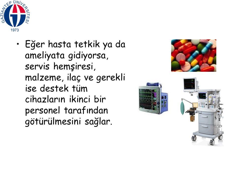 Eğer hasta tetkik ya da ameliyata gidiyorsa, servis hemşiresi, malzeme, ilaç ve gerekli ise destek tüm cihazların ikinci bir personel tarafından götürülmesini sağlar.