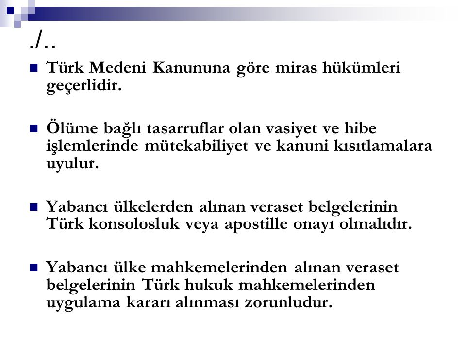 ./.. Türk Medeni Kanununa göre miras hükümleri geçerlidir. Ölüme bağlı tasarruflar olan vasiyet ve hibe işlemlerinde mütekabiliyet ve kanuni kısıtlama