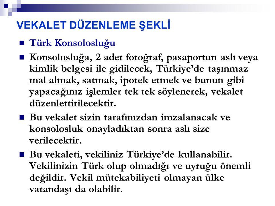 VEKALET DÜZENLEME ŞEKLİ Türk Konsolosluğu Konsolosluğa, 2 adet fotoğraf, pasaportun aslı veya kimlik belgesi ile gidilecek, Türkiye'de taşınmaz mal almak, satmak, ipotek etmek ve bunun gibi yapacağınız işlemler tek tek söylenerek, vekalet düzenlettirilecektir.
