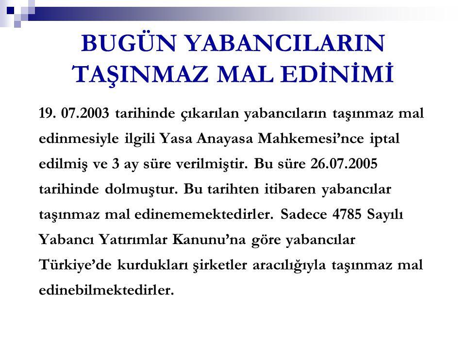 BUGÜN YABANCILARIN TAŞINMAZ MAL EDİNİMİ 19. 07.2003 tarihinde çıkarılan yabancıların taşınmaz mal edinmesiyle ilgili Yasa Anayasa Mahkemesi'nce iptal