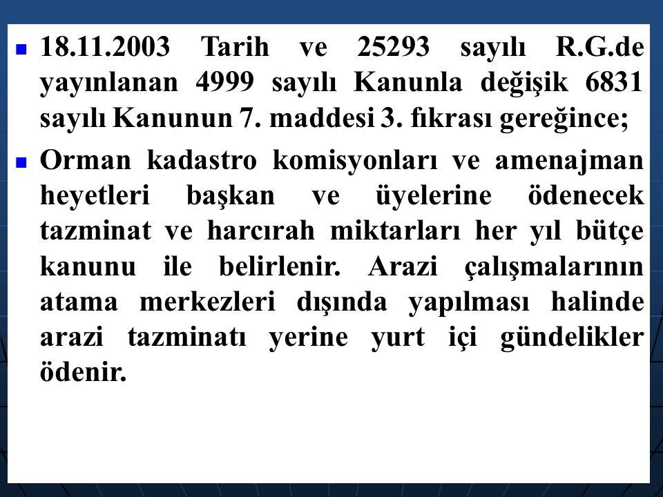 18.11.2003 Tarih ve 25293 sayılı R.G.de yayınlanan 4999 sayılı Kanunla değişik 6831 sayılı Kanunun 7. maddesi 3. fıkrası gereğince; Orman kadastro kom