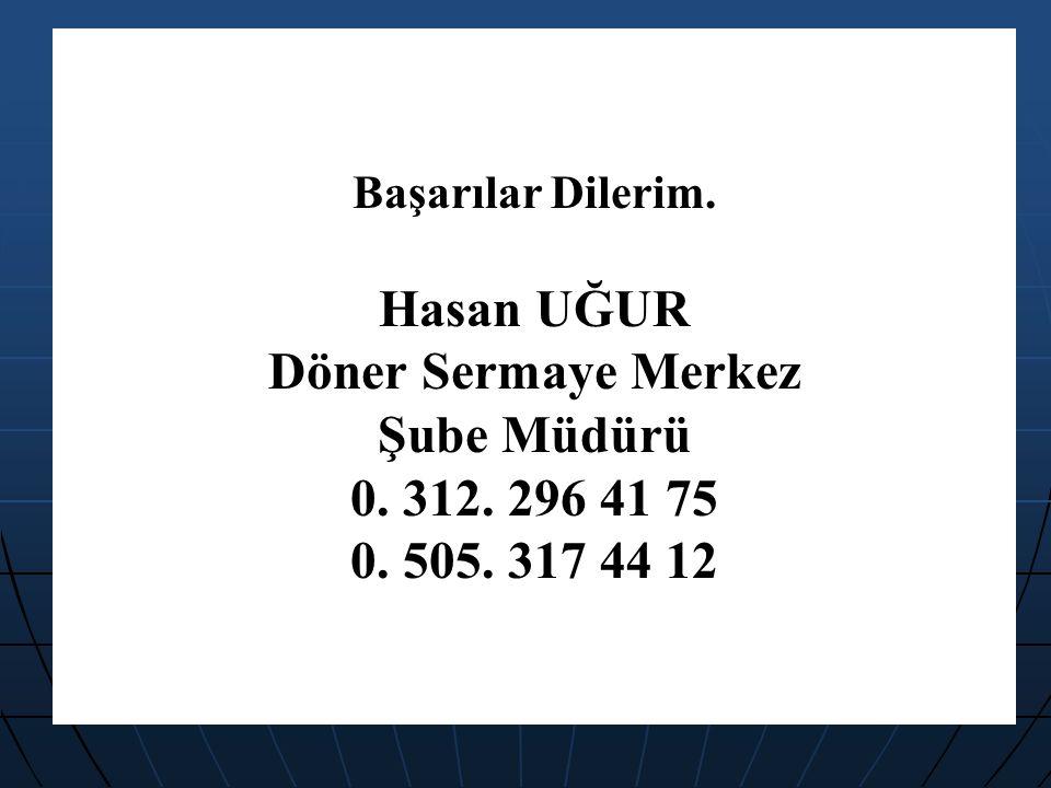 Başarılar Dilerim. Hasan UĞUR Döner Sermaye Merkez Şube Müdürü 0. 312. 296 41 75 0. 505. 317 44 12