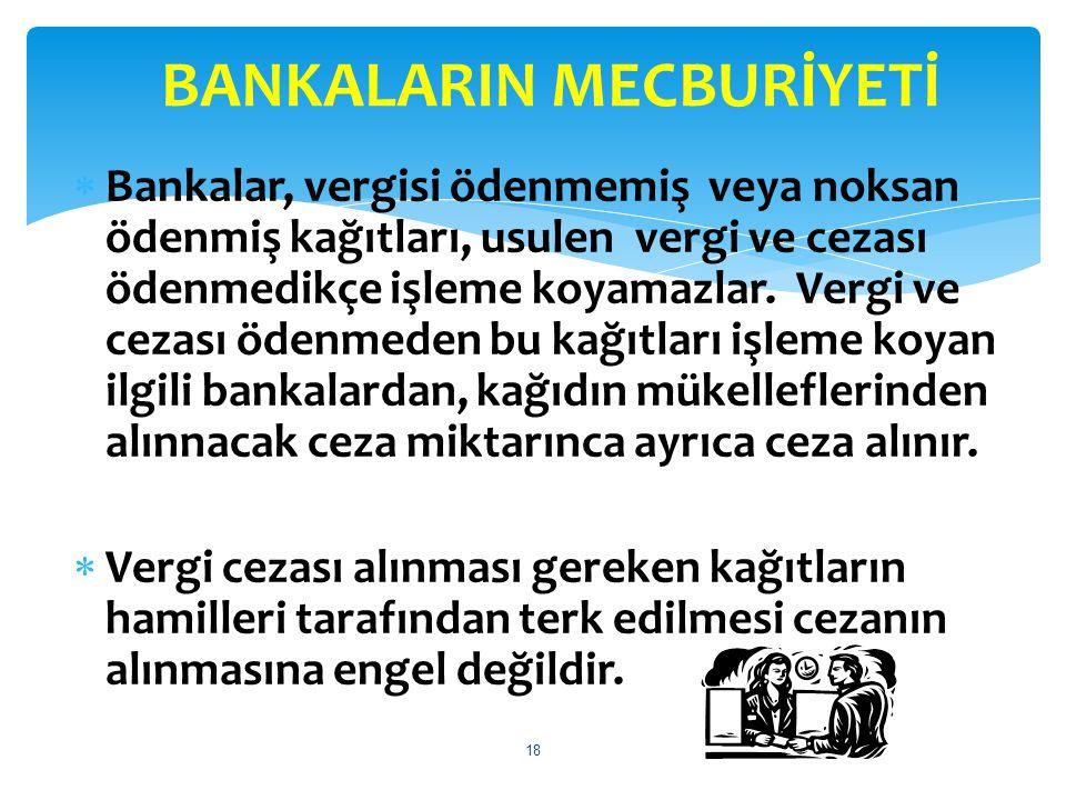  Bankalar, vergisi ödenmemiş veya noksan ödenmiş kağıtları, usulen vergi ve cezası ödenmedikçe işleme koyamazlar. Vergi ve cezası ödenmeden bu kağıtl
