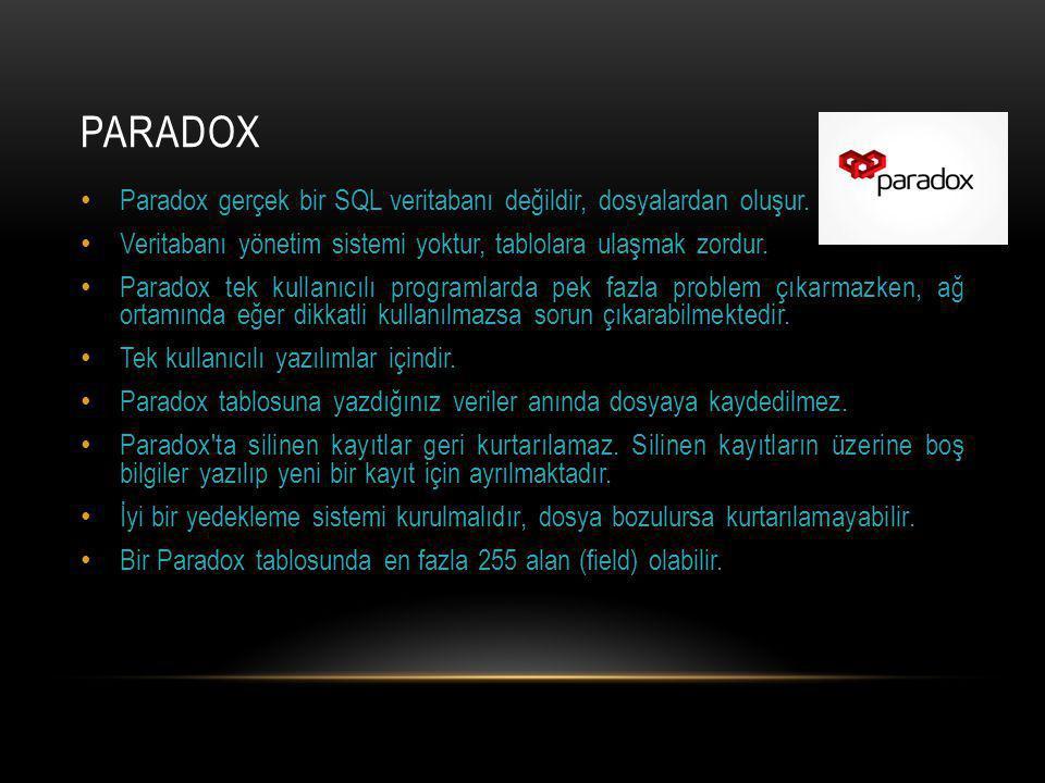 PARADOX Paradox gerçek bir SQL veritabanı değildir, dosyalardan oluşur.