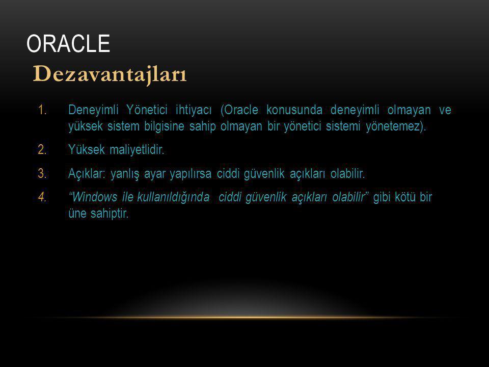 ORACLE Dezavantajları 1.Deneyimli Yönetici ihtiyacı (Oracle konusunda deneyimli olmayan ve yüksek sistem bilgisine sahip olmayan bir yönetici sistemi yönetemez).