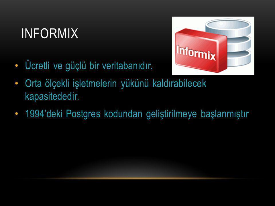 INFORMIX Ücretli ve güçlü bir veritabanıdır.