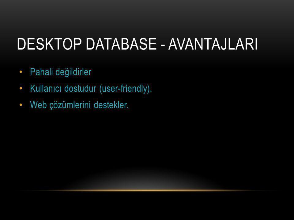 DESKTOP DATABASE - AVANTAJLARI Pahali değildirler Kullanıcı dostudur (user-friendly).