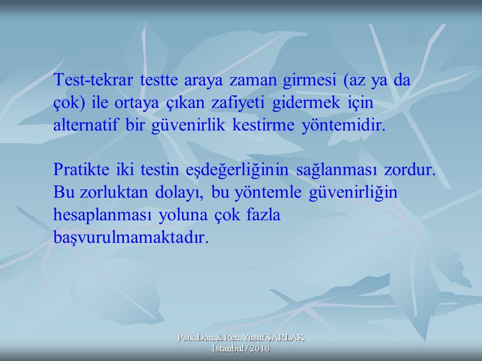 Psik.Dan.& Reh.Yusuf ŞARLAK İstanbul / 2010 Test-tekrar testte araya zaman girmesi (az ya da çok) ile ortaya çıkan zafiyeti gidermek için alternatif b
