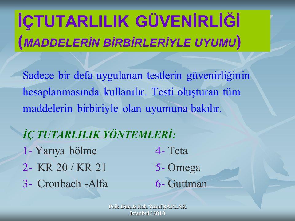 Psik.Dan.& Reh.Yusuf ŞARLAK İstanbul / 2010 İÇTUTARLILIK GÜVENİRLİĞİ ( MADDELERİN BİRBİRLERİYLE UYUMU ) Sadece bir defa uygulanan testlerin güvenirliğ