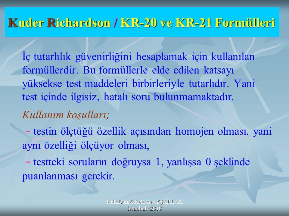 Psik.Dan.& Reh.Yusuf ŞARLAK İstanbul / 2010 Kuder Richardson / KR-20 ve KR-21 Formülleri İç tutarlılık güvenirliğini hesaplamak için kullanılan formül