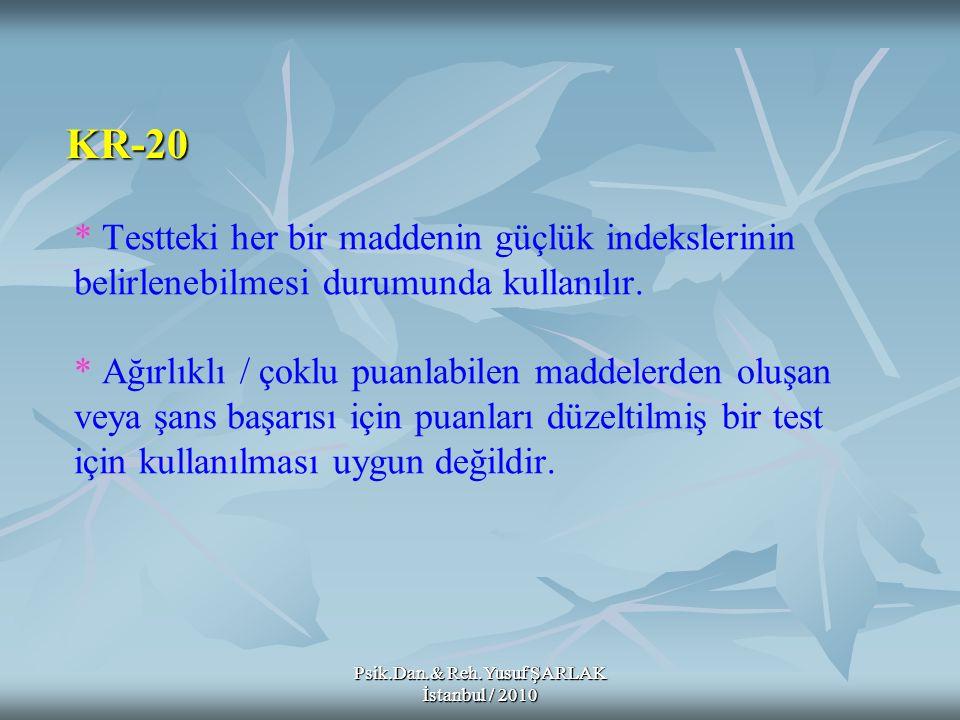Psik.Dan.& Reh.Yusuf ŞARLAK İstanbul / 2010 * Testteki her bir maddenin güçlük indekslerinin belirlenebilmesi durumunda kullanılır. * Ağırlıklı / çokl