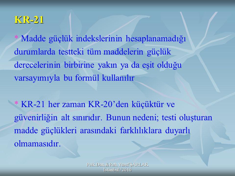 KR-21 * Madde güçlük indekslerinin hesaplanamadığı durumlarda testteki tüm maddelerin güçlük derecelerinin birbirine yakın ya da eşit olduğu varsayımı