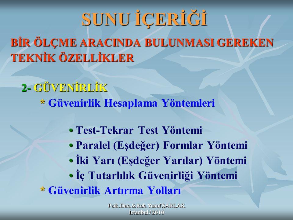 Psik.Dan.& Reh.Yusuf ŞARLAK İstanbul / 2010 Spearman Brown ÖRN: Rulon Formülü Elde edilen değer test yarıya bölündüğü için, testin bir yarısının güvenirliği hesaplanmış olur.