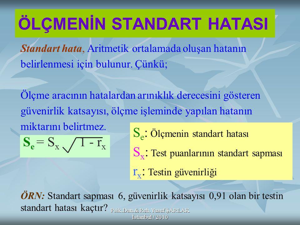 Psik.Dan.& Reh.Yusuf ŞARLAK İstanbul / 2010 ÖLÇMENİN STANDART HATASI Standart hata, Aritmetik ortalamada oluşan hatanın belirlenmesi için bulunur. Çün