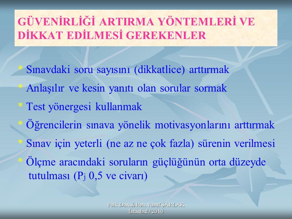 Psik.Dan.& Reh.Yusuf ŞARLAK İstanbul / 2010 GÜVENİRLİĞİ ARTIRMA YÖNTEMLERİ VE DİKKAT EDİLMESİ GEREKENLER * Sınavdaki soru sayısını (dikkatlice) arttır