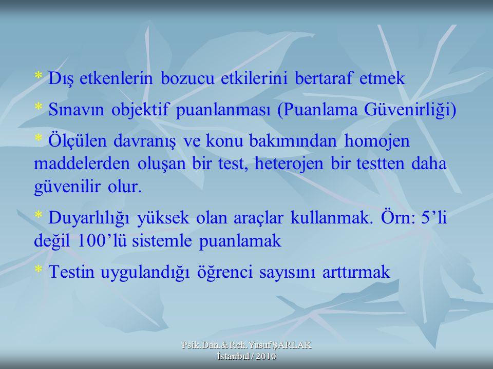 Psik.Dan.& Reh.Yusuf ŞARLAK İstanbul / 2010 * Dış etkenlerin bozucu etkilerini bertaraf etmek * Sınavın objektif puanlanması (Puanlama Güvenirliği) *
