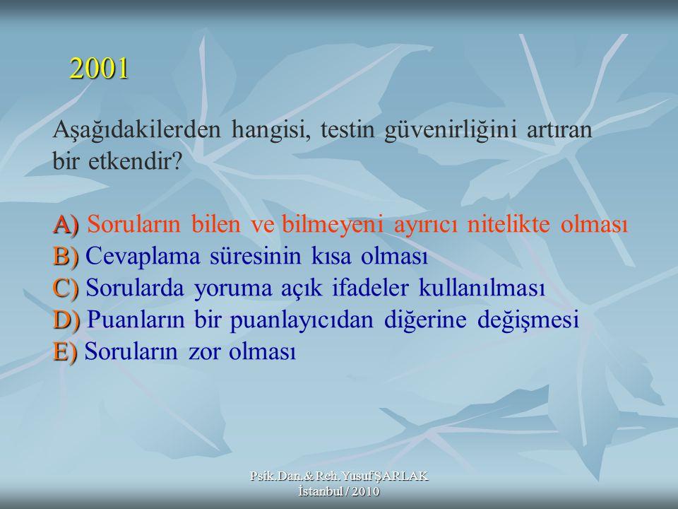 Psik.Dan.& Reh.Yusuf ŞARLAK İstanbul / 2010 A) B) C) D) E) Aşağıdakilerden hangisi, testin güvenirliğini artıran bir etkendir? A) Soruların bilen ve b