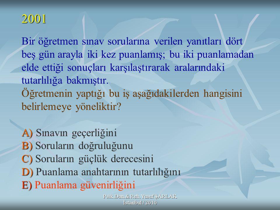 Psik.Dan.& Reh.Yusuf ŞARLAK İstanbul / 2010 A) B) C) D) E) Bir öğretmen sınav sorularına verilen yanıtları dört beş gün arayla iki kez puanlamış; bu i