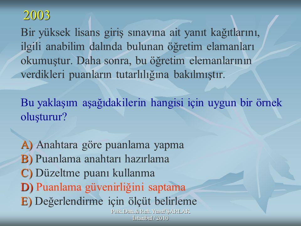 Psik.Dan.& Reh.Yusuf ŞARLAK İstanbul / 2010 A) B) C) D) E) Bir yüksek lisans giriş sınavına ait yanıt kağıtlarını, ilgili anabilim dalında bulunan öğr