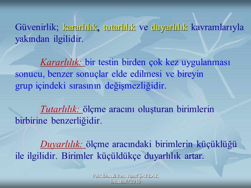 Psik.Dan.& Reh.Yusuf ŞARLAK İstanbul / 2010 kararlılık, tutarlılık duyarlılık Güvenirlik; kararlılık, tutarlılık ve duyarlılık kavramlarıyla yakından
