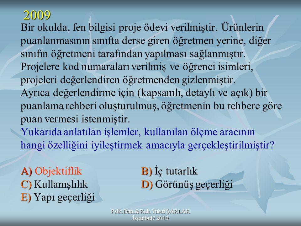 Psik.Dan.& Reh.Yusuf ŞARLAK İstanbul / 2010 A)B) C)D) E) Bir okulda, fen bilgisi proje ödevi verilmiştir. Ürünlerin puanlanmasının sınıfta derse giren