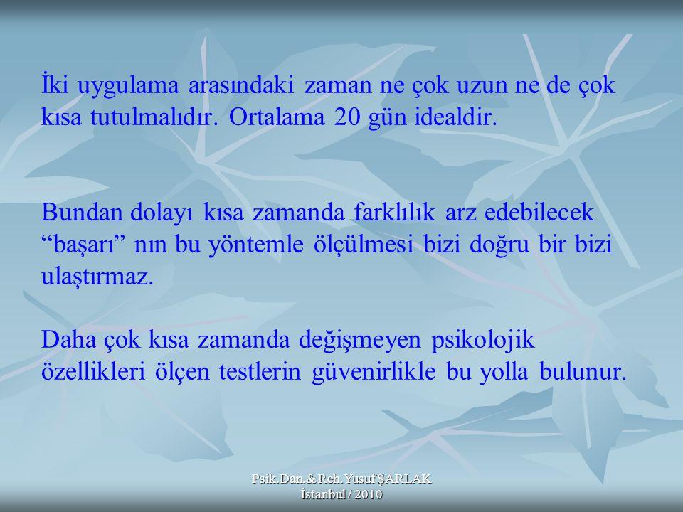 Psik.Dan.& Reh.Yusuf ŞARLAK İstanbul / 2010 A) B) C) D) E) Bir başarı testinden elde edilen puanların güvenirliğinin bir tanımı aşağıdakilerden hangisidir.