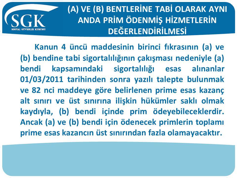 Kanun 4 üncü maddesinin birinci fıkrasının (a) ve (b) bendine tabi sigortalılığının çakışması nedeniyle (a) bendi kapsamındaki sigortalılığı esas alın