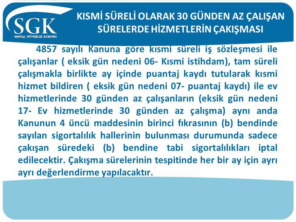 4857 sayılı Kanuna göre kısmi süreli iş sözleşmesi ile çalışanlar ( eksik gün nedeni 06- Kısmi istihdam), tam süreli çalışmakla birlikte ay içinde pua